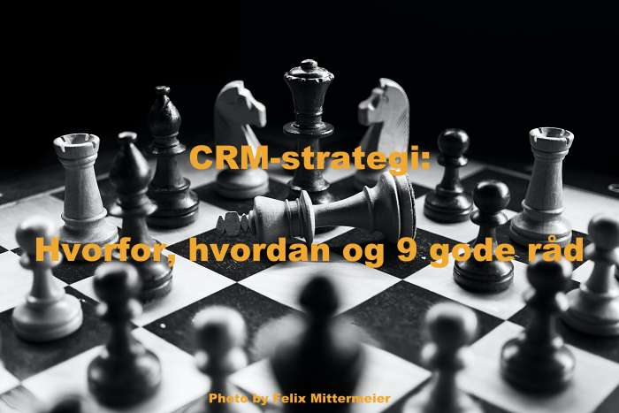 CRM-strategi - hvorfor, hvordan og 9 gode råd