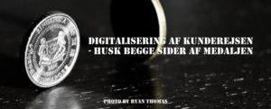 Digitalisering af kunderejsen – husk begge sider af medaljen